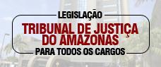 LEGISLAÇÃO INSTITUCIONAL DO TJ/AM - DISCIPLINA PARA TODOS OS CARGOS