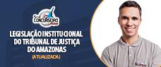 EBOOK TJ-AM   LEGISLAÇÃO INSTITUCIONAL - APOSTILA PARA TODOS OS CARGOS