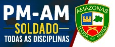 PM-AM | SOLDADO - TODAS AS DISCIPLINAS (NÍVEL MÉDIO)