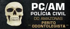 PC-AM   PERITO ODONTOLEGISTA - CURSO COMPLETO COM TODAS AS DISCIPLINAS
