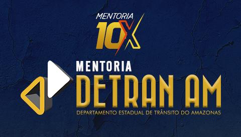 MENTORIA 10X | DEPARTAMENTO DE TRÂNSITO [DETRAN] - QUALQUER ÁREA DE FORMAÇÃO