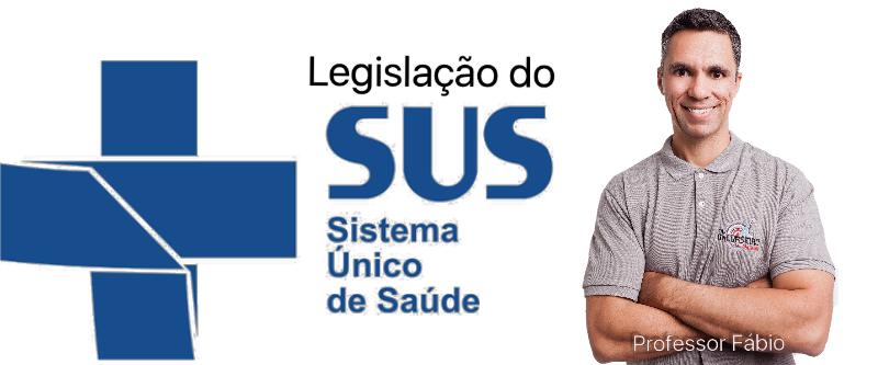 LEGISLAÇÃO DO SUS COM PROFESSOR FÁBIO (Atualizado 2018)